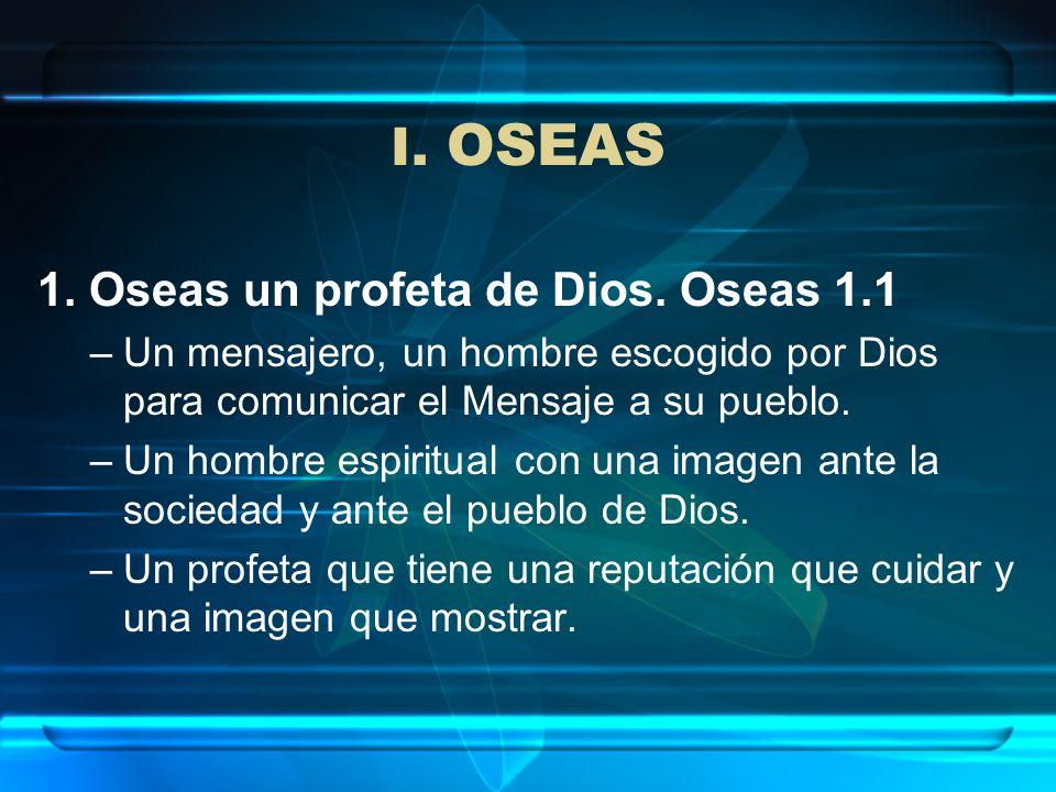 I. OSEAS 1. Oseas un profeta de Dios. Oseas 1.1