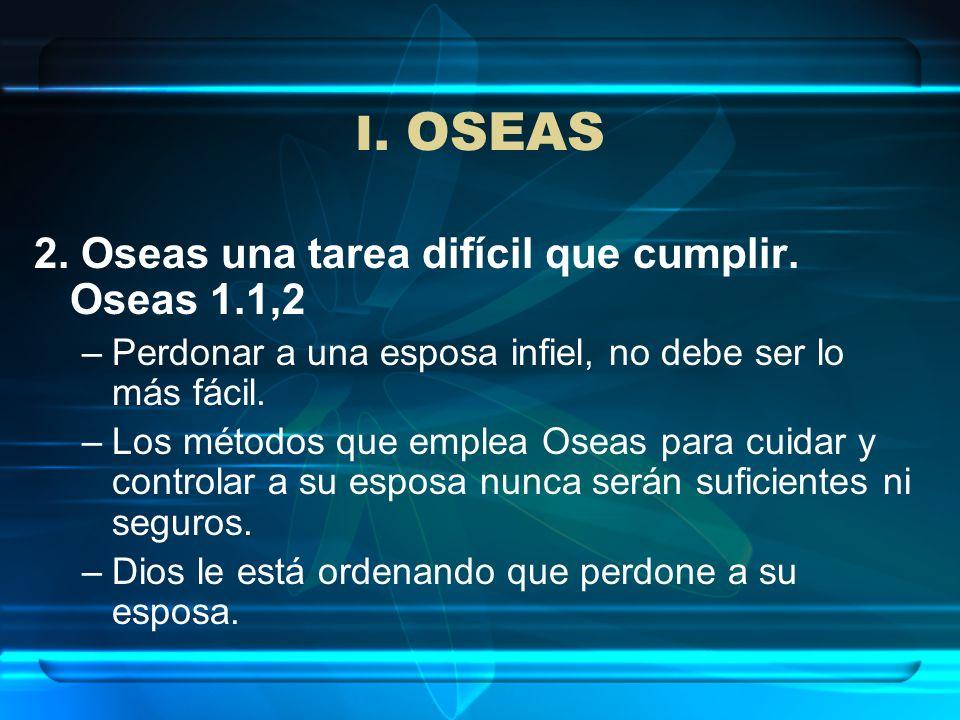 I. OSEAS 2. Oseas una tarea difícil que cumplir. Oseas 1.1,2