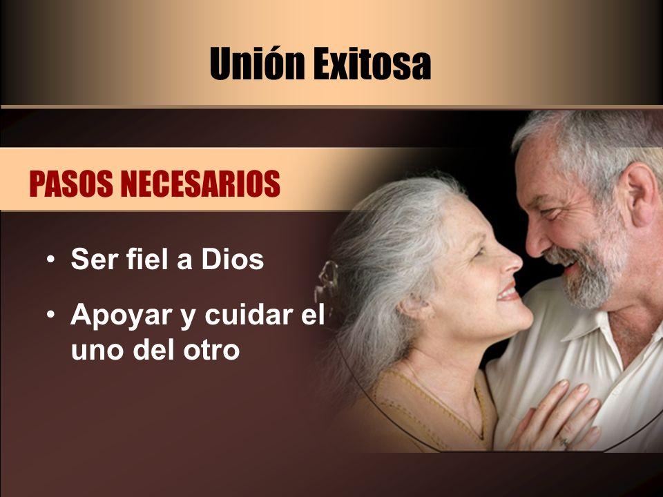 Unión Exitosa PASOS NECESARIOS Ser fiel a Dios