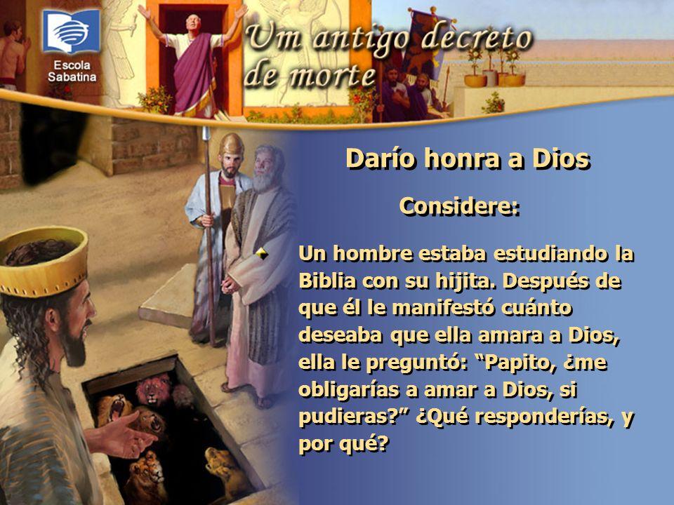 Darío honra a Dios Considere: