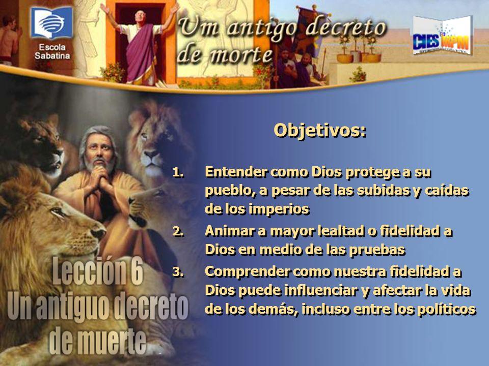 Objetivos: Entender como Dios protege a su pueblo, a pesar de las subidas y caídas de los imperios.
