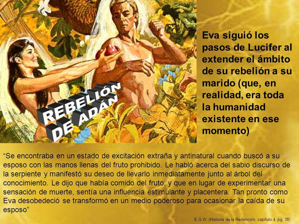 Eva siguió los pasos de Lucifer al extender el ámbito de su rebelión a su marido (que, en realidad, era toda la humanidad existente en ese momento)