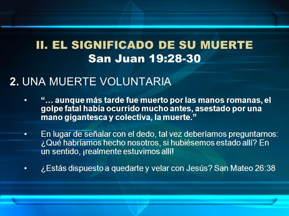 II. EL SIGNIFICADO DE SU MUERTE San Juan 19:28-30