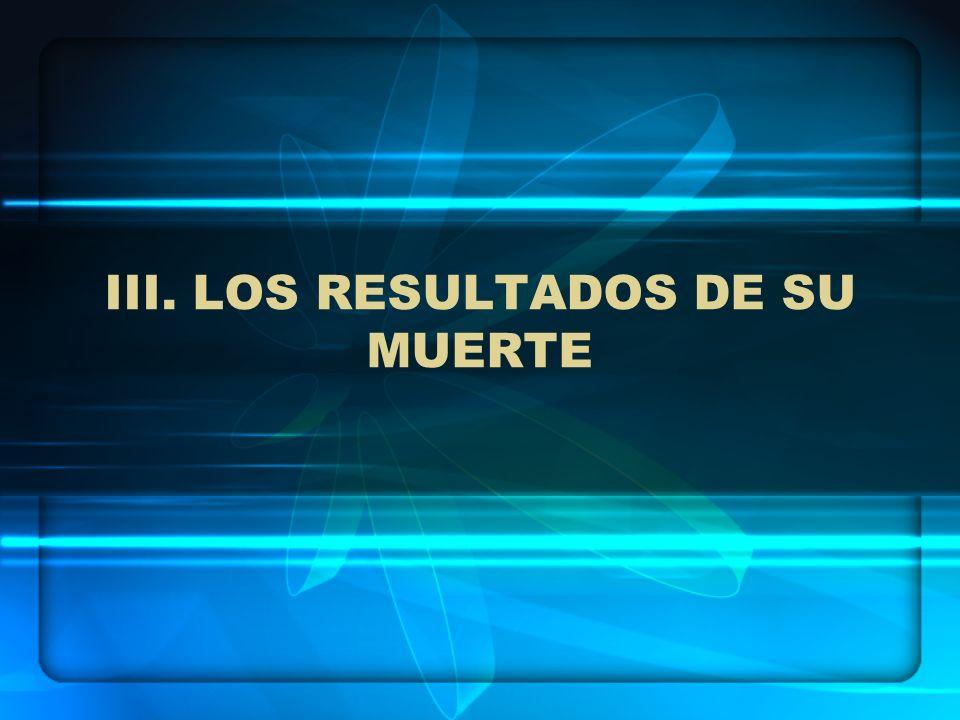 III. LOS RESULTADOS DE SU MUERTE
