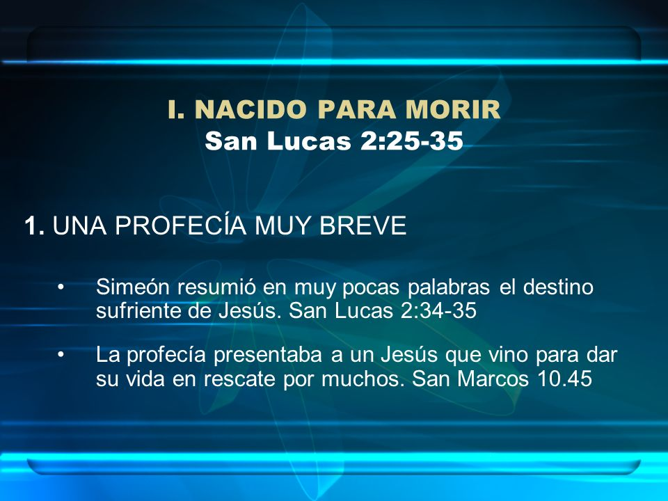 I. NACIDO PARA MORIR San Lucas 2:25-35