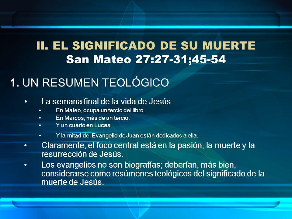 II. EL SIGNIFICADO DE SU MUERTE San Mateo 27:27-31;45-54