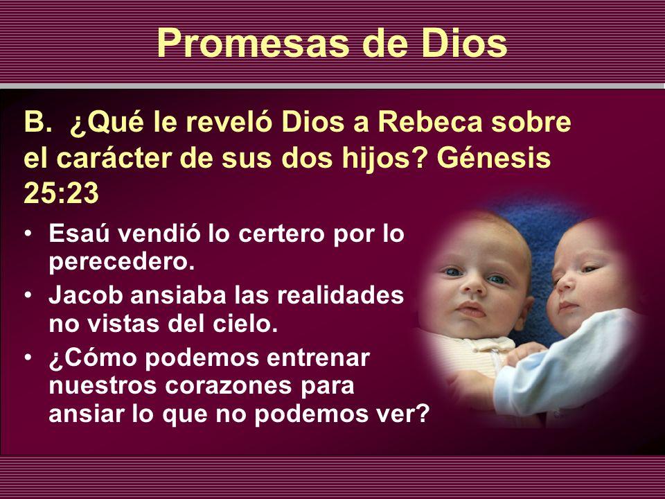 Promesas de Dios B. ¿Qué le reveló Dios a Rebeca sobre el carácter de sus dos hijos Génesis 25:23.