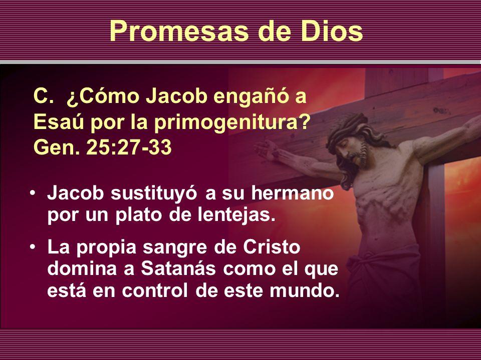 Promesas de Dios C. ¿Cómo Jacob engañó a Esaú por la primogenitura Gen. 25:27-33. Jacob sustituyó a su hermano por un plato de lentejas.