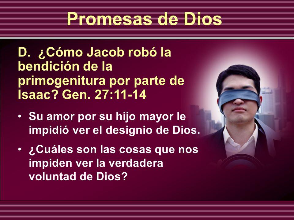 Promesas de Dios D. ¿Cómo Jacob robó la bendición de la primogenitura por parte de Isaac Gen. 27:11-14.