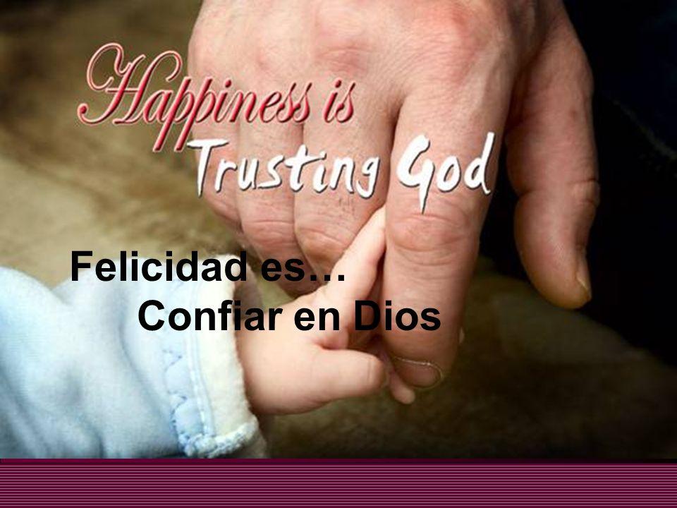 Felicidad es… Confiar en Dios