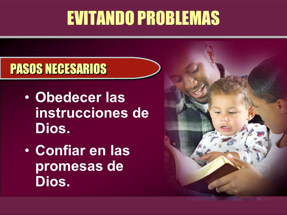 EVITANDO PROBLEMAS Obedecer las instrucciones de Dios.