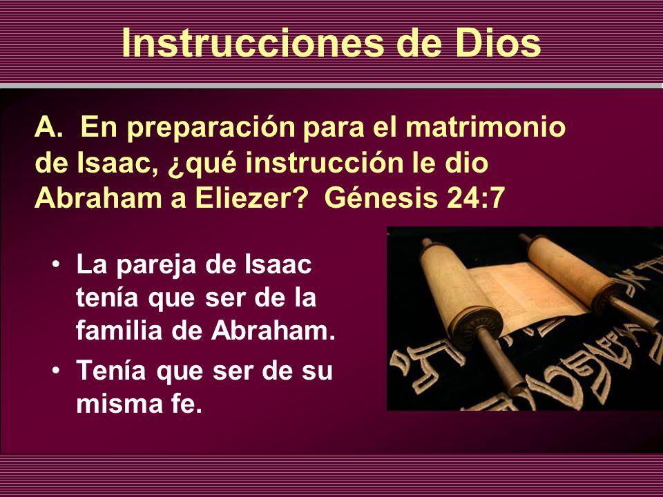 Instrucciones de Dios A. En preparación para el matrimonio de Isaac, ¿qué instrucción le dio Abraham a Eliezer Génesis 24:7.