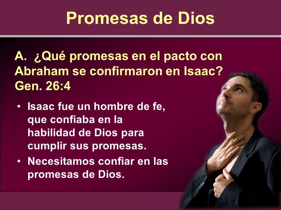 Promesas de Dios A. ¿Qué promesas en el pacto con Abraham se confirmaron en Isaac Gen. 26:4.