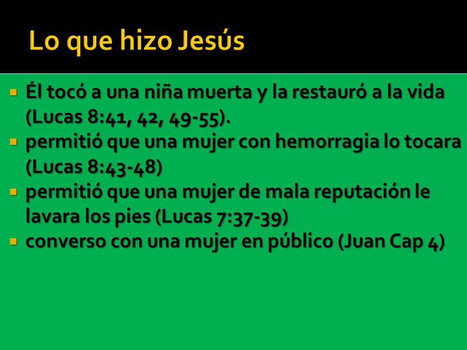 Lo que hizo Jesús Él tocó a una niña muerta y la restauró a la vida (Lucas 8:41, 42, 49-55).