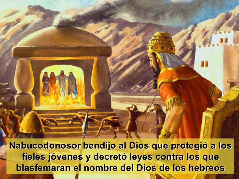 Nabucodonosor bendijo al Dios que protegió a los fieles jóvenes y decretó leyes contra los que blasfemaran el nombre del Dios de los hebreos