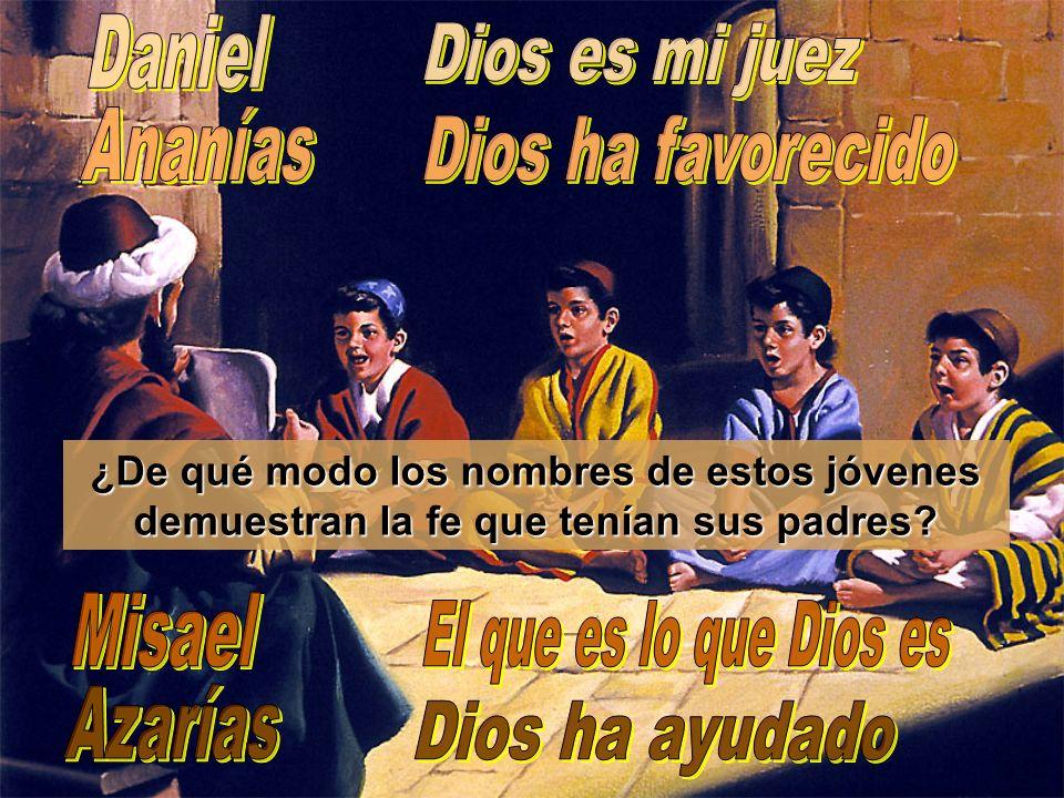 Daniel Dios es mi juez Ananías Dios ha favorecido Misael