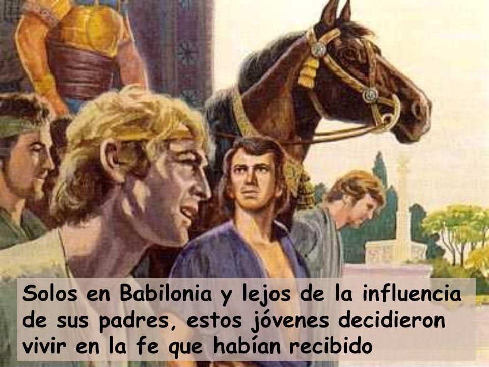 Solos en Babilonia y lejos de la influencia de sus padres, estos jóvenes decidieron vivir en la fe que habían recibido