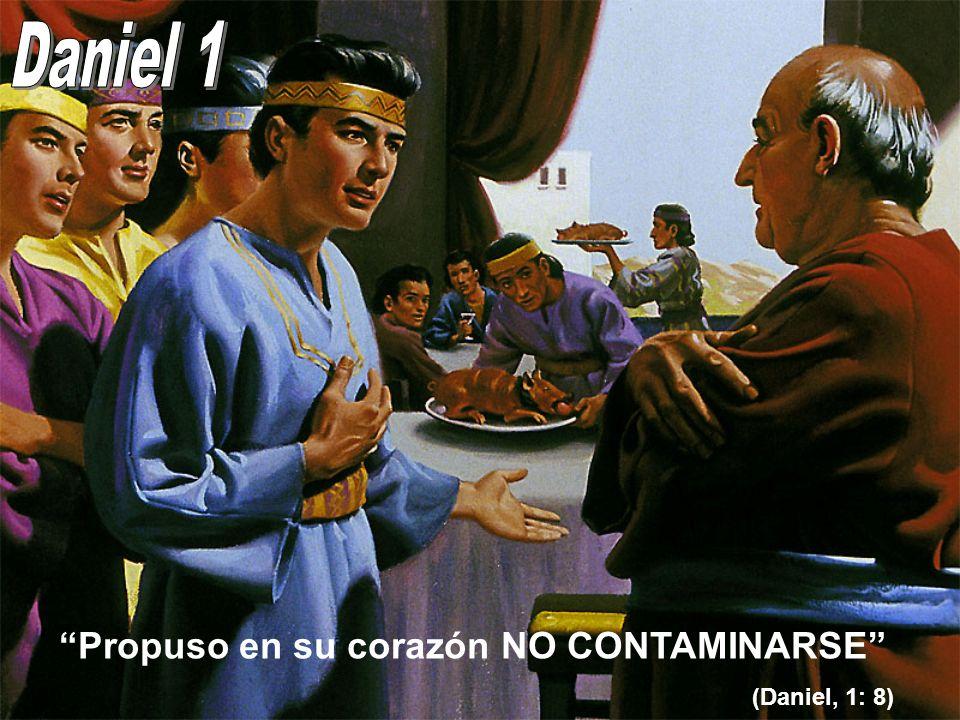 Daniel 1 Propuso en su corazón NO CONTAMINARSE (Daniel, 1: 8)