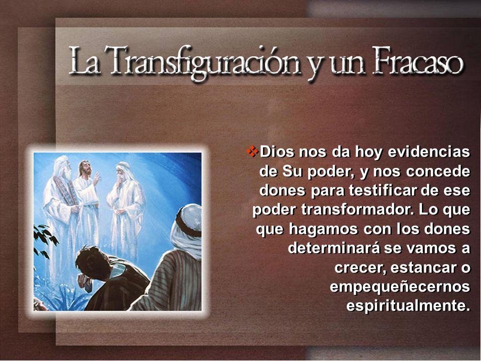 Dios nos da hoy evidencias de Su poder, y nos concede dones para testificar de ese poder transformador.
