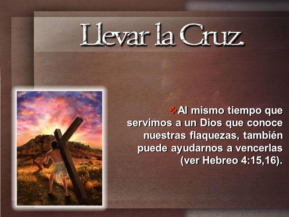 Al mismo tiempo que servimos a un Dios que conoce nuestras flaquezas, también puede ayudarnos a vencerlas (ver Hebreo 4:15,16).
