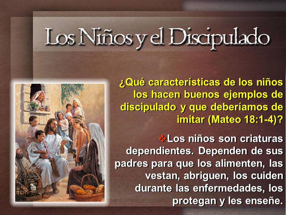 ¿Qué características de los niños los hacen buenos ejemplos de discipulado y que deberíamos de imitar (Mateo 18:1-4)