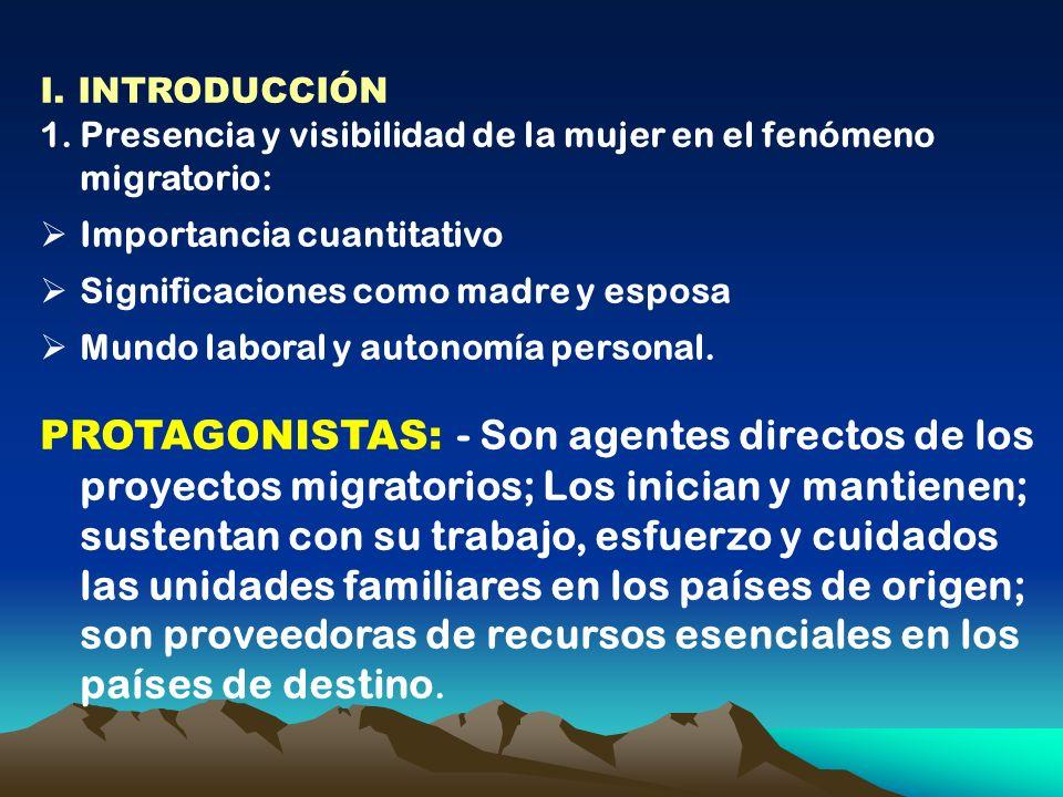 I. INTRODUCCIÓN Presencia y visibilidad de la mujer en el fenómeno migratorio: Importancia cuantitativo.