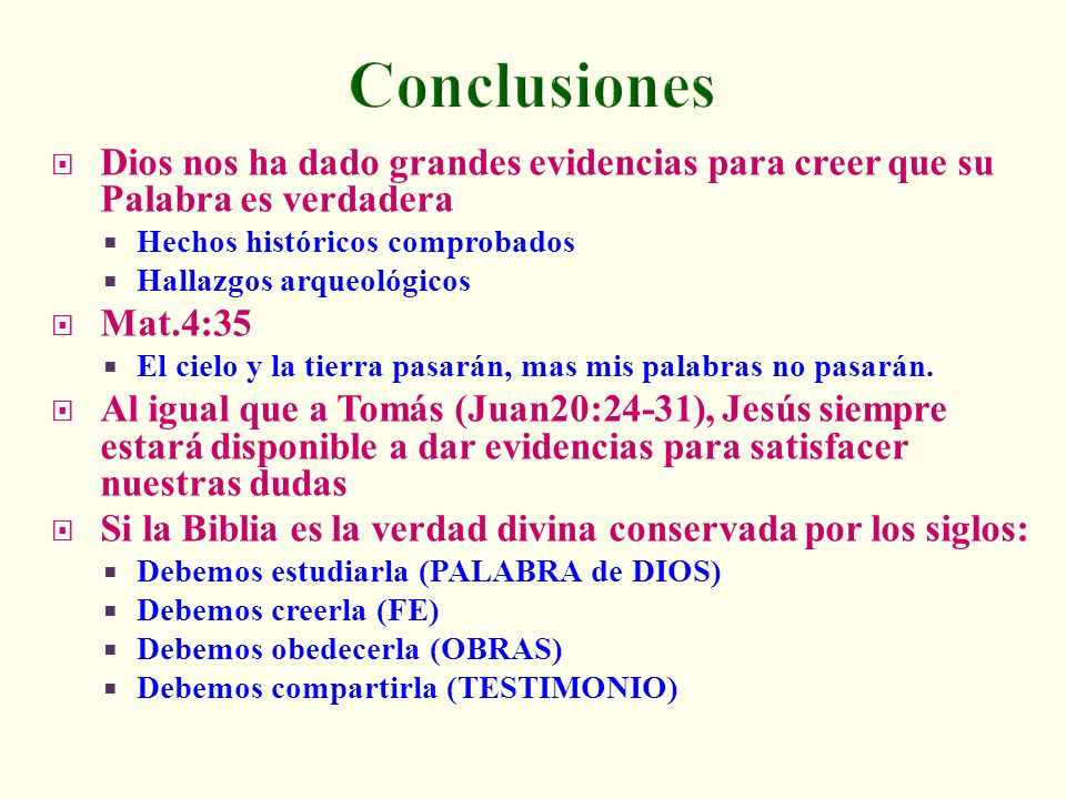 Conclusiones Dios nos ha dado grandes evidencias para creer que su Palabra es verdadera. Hechos históricos comprobados.