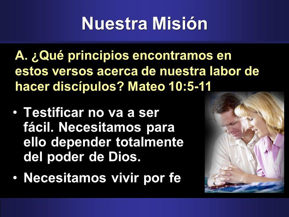 Nuestra Misión A. ¿Qué principios encontramos en estos versos acerca de nuestra labor de hacer discípulos Mateo 10:5-11.