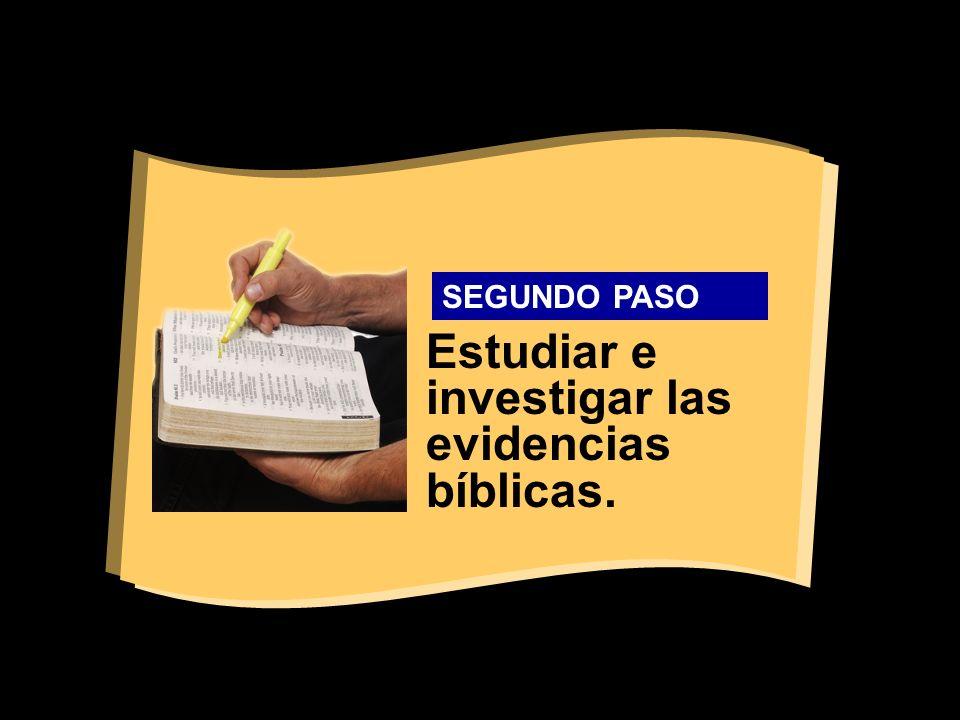 Estudiar e investigar las evidencias bíblicas.