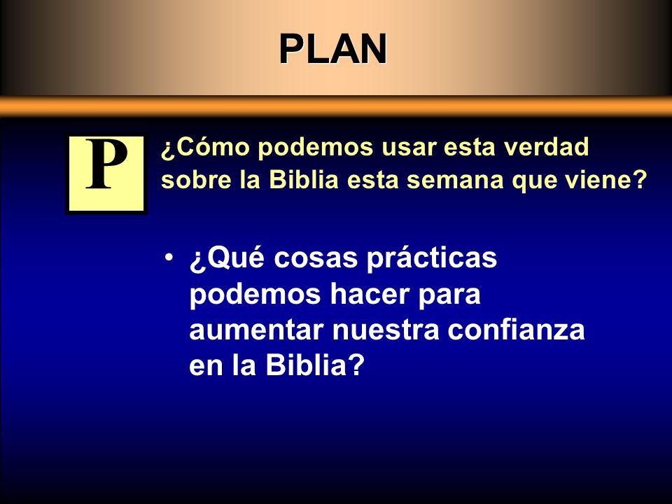 PLAN ¿Cómo podemos usar esta verdad sobre la Biblia esta semana que viene P.