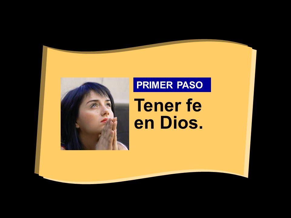 PRIMER PASO Tener fe en Dios.