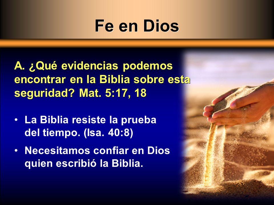 Fe en Dios A. ¿Qué evidencias podemos encontrar en la Biblia sobre esta seguridad Mat. 5:17, 18.