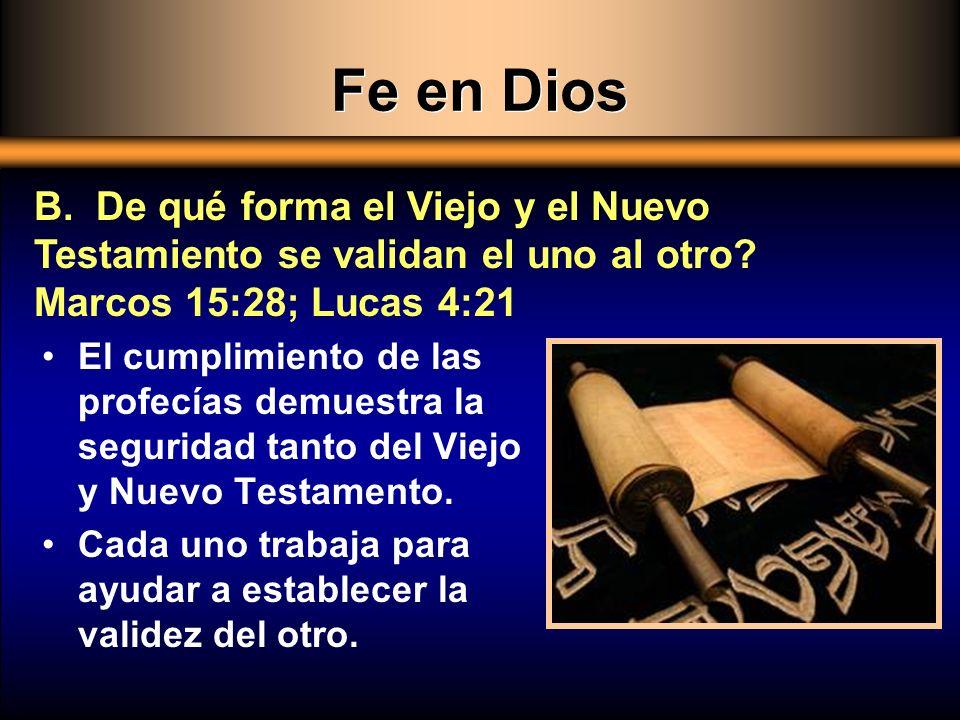 Fe en Dios B. De qué forma el Viejo y el Nuevo Testamiento se validan el uno al otro Marcos 15:28; Lucas 4:21.