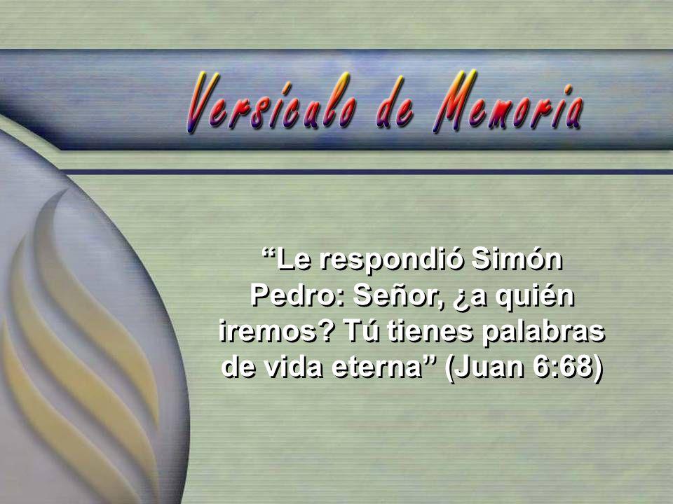 Le respondió Simón Pedro: Señor, ¿a quién iremos