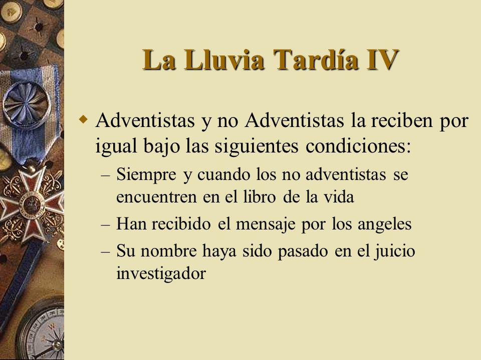 La Lluvia Tardía IVAdventistas y no Adventistas la reciben por igual bajo las siguientes condiciones: