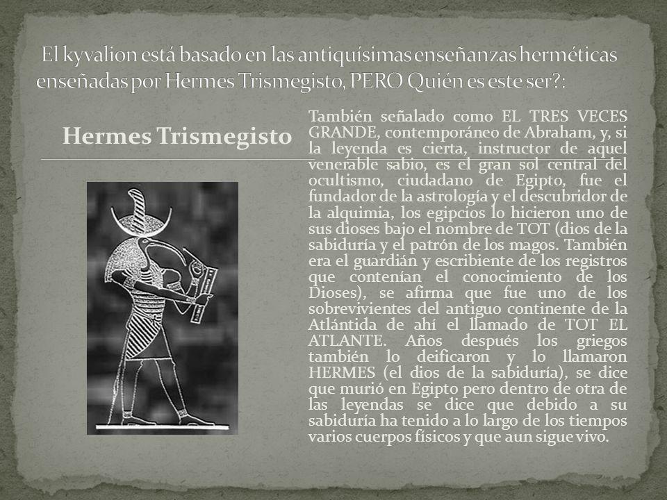 El kyvalion está basado en las antiquísimas enseñanzas herméticas enseñadas por Hermes Trismegisto, PERO Quién es este ser :