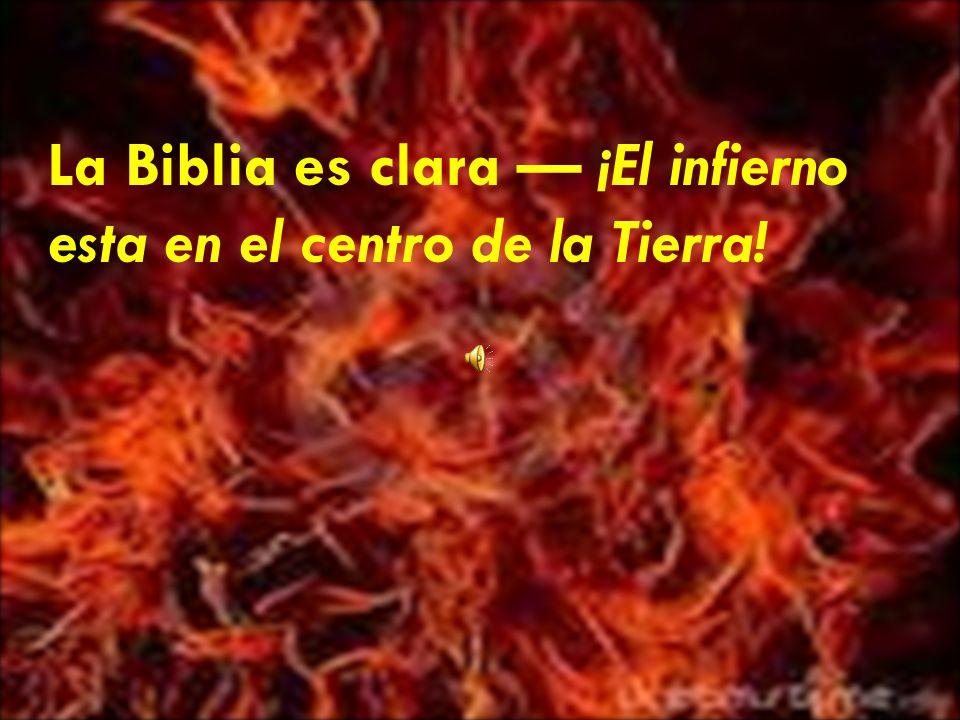 La Biblia es clara — ¡El infierno esta en el centro de la Tierra!