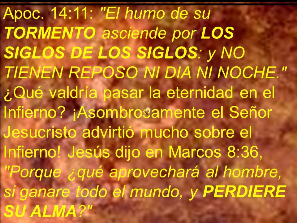 Apoc. 14:11: El humo de su TORMENTO asciende por LOS SIGLOS DE LOS SIGLOS: y NO TIENEN REPOSO NI DIA NI NOCHE.