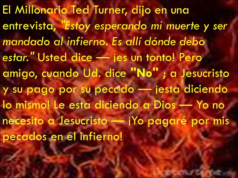 El Millonario Ted Turner, dijo en una entrevista, Estoy esperando mi muerte y ser mandado al infierno.