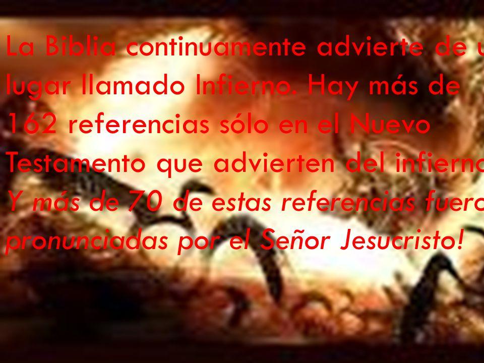 La Biblia continuamente advierte de un lugar llamado Infierno