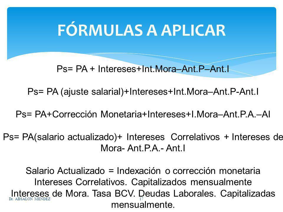 FÓRMULAS A APLICAR Ps= PA + Intereses+Int.Mora–Ant.P–Ant.I