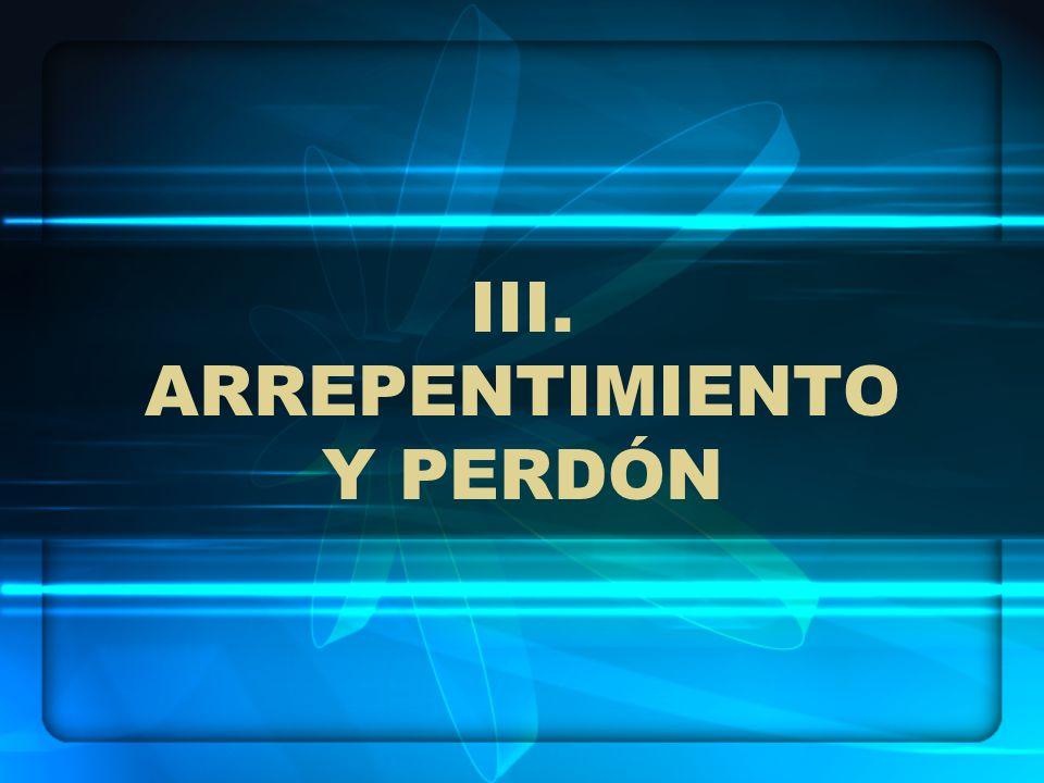 III. ARREPENTIMIENTO Y PERDÓN
