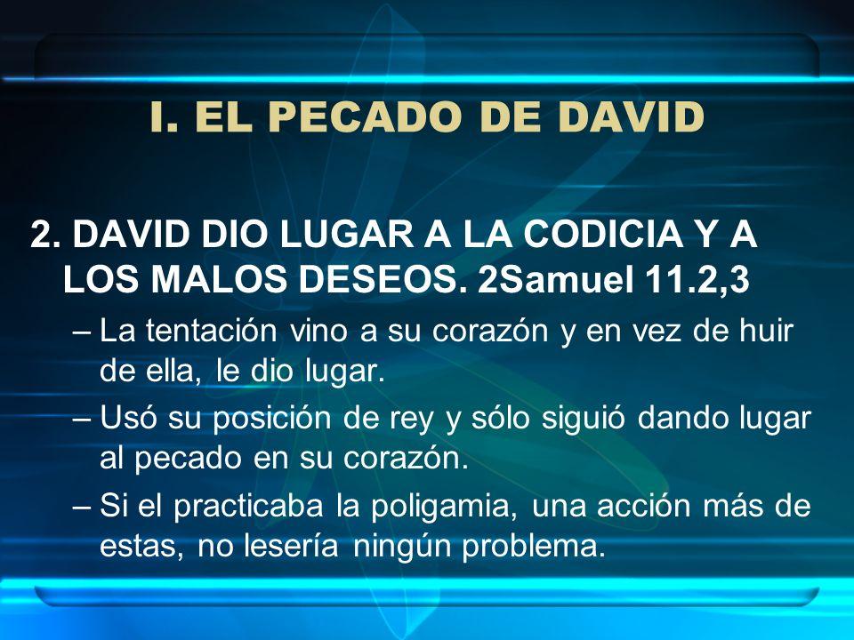 I. EL PECADO DE DAVID 2. DAVID DIO LUGAR A LA CODICIA Y A LOS MALOS DESEOS. 2Samuel 11.2,3.