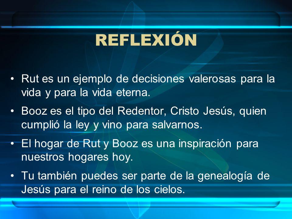 REFLEXIÓN Rut es un ejemplo de decisiones valerosas para la vida y para la vida eterna.