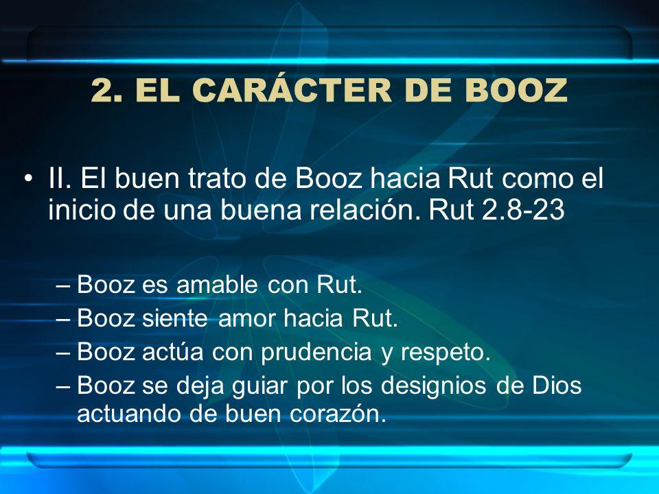 2. EL CARÁCTER DE BOOZII. El buen trato de Booz hacia Rut como el inicio de una buena relación. Rut 2.8-23.