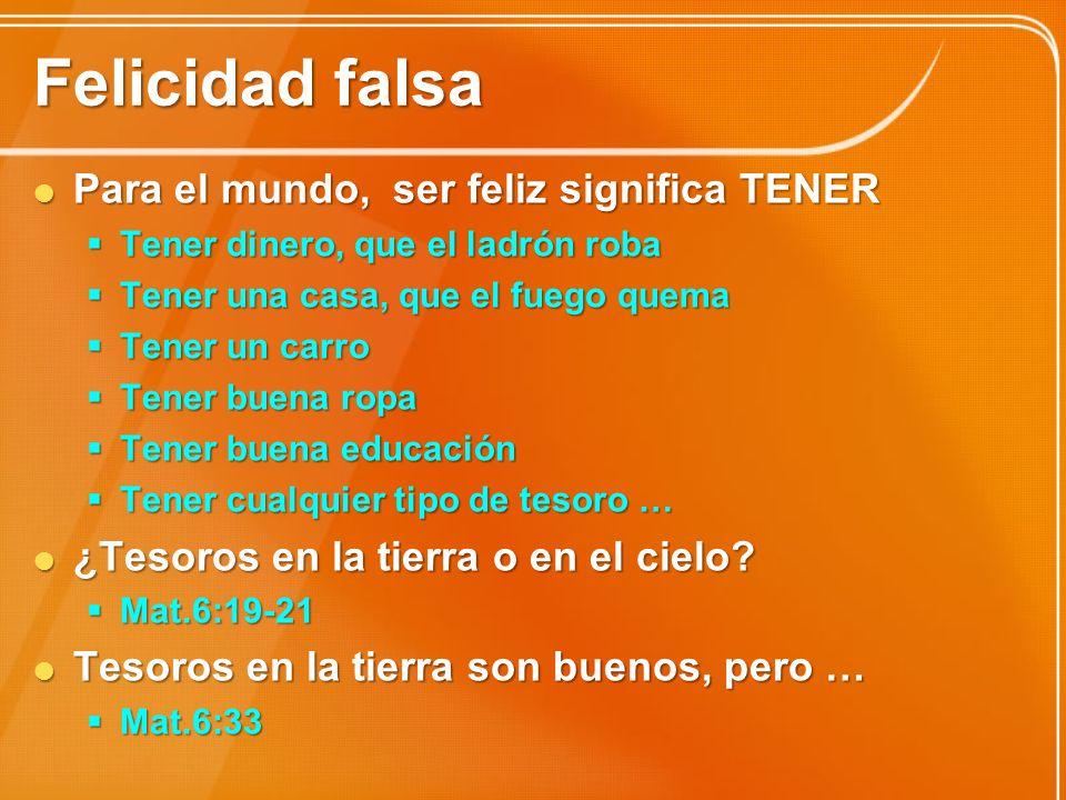 Felicidad falsa Para el mundo, ser feliz significa TENER