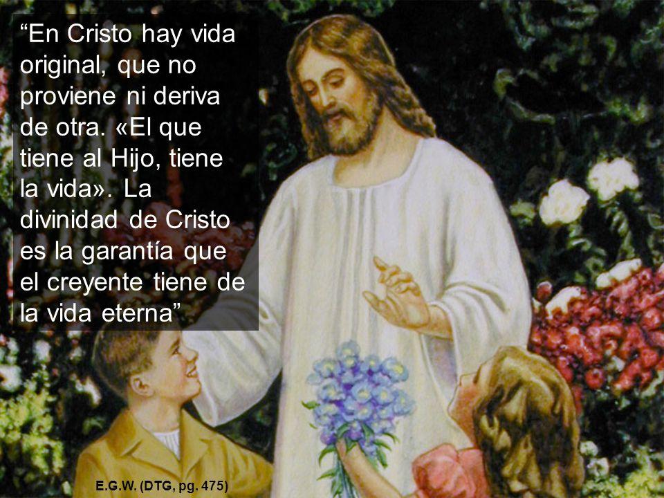 En Cristo hay vida original, que no proviene ni deriva de otra