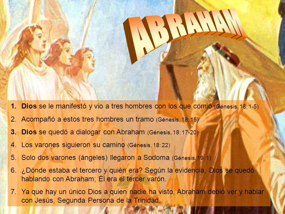 ABRAHAM Dios se le manifestó y vio a tres hombres con los que comió (Génesis, 18: 1-5) Acompañó a estos tres hombres un tramo (Génesis, 18: 16)