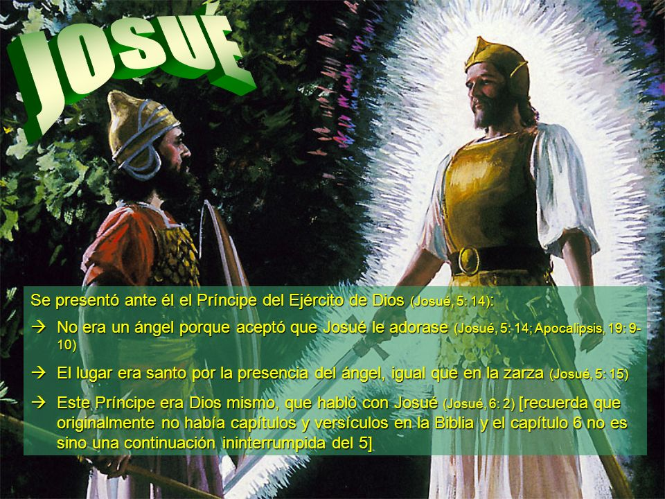 JOSUÉ Se presentó ante él el Príncipe del Ejército de Dios (Josué, 5: 14):