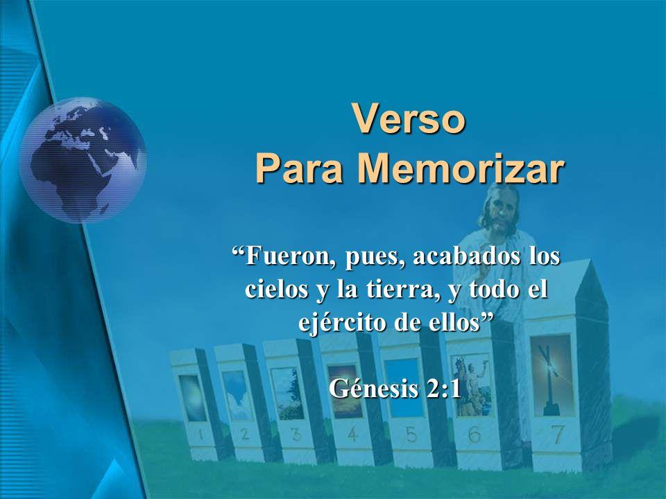 Verso Para Memorizar Fueron, pues, acabados los cielos y la tierra, y todo el ejército de ellos Génesis 2:1.